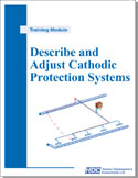 Describe and Adjust Cathodic Protection Systems - monitoring, adjusting, maintaining, and troubleshooting