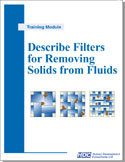 Describe Filters for Removing Solids from Fluids - selecting, monitoring, replacing, and disposing filters