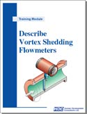 Describe Vortex Shedding Flowmeters–monitor, prove, maintain, and troubleshoot vortex shedding flowmeters